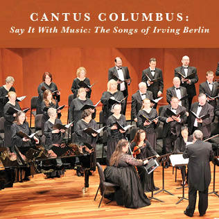 Cantus Columbus The Songs of Irving Berlin